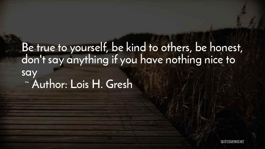 If You Don't Have Nothing Nice To Say Quotes By Lois H. Gresh