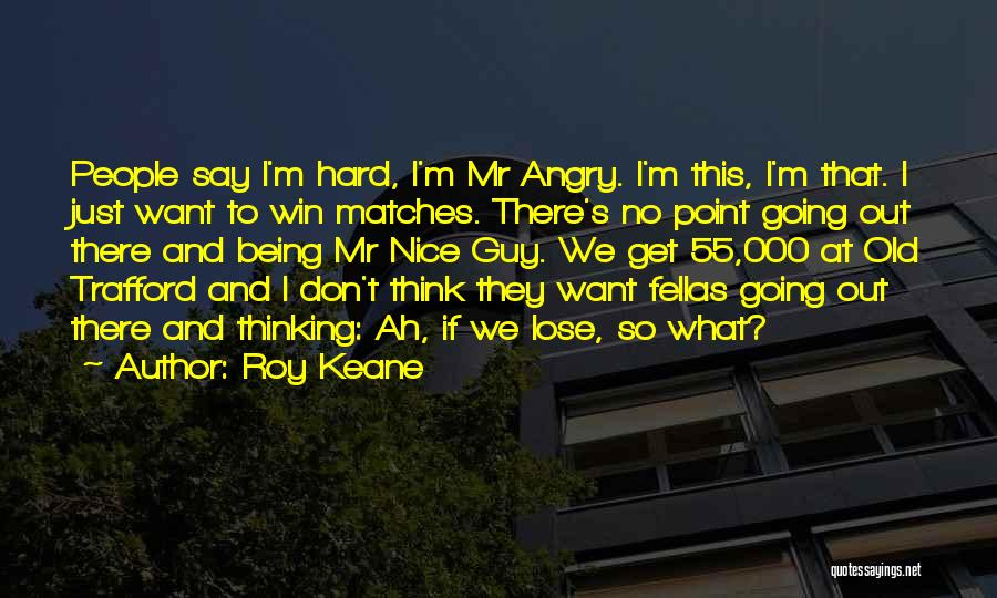 If You Don't Have Nothing Nice To Say Quotes By Roy Keane