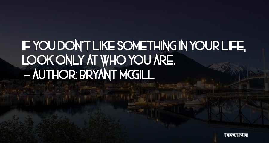 If You Don't Like Quotes By Bryant McGill
