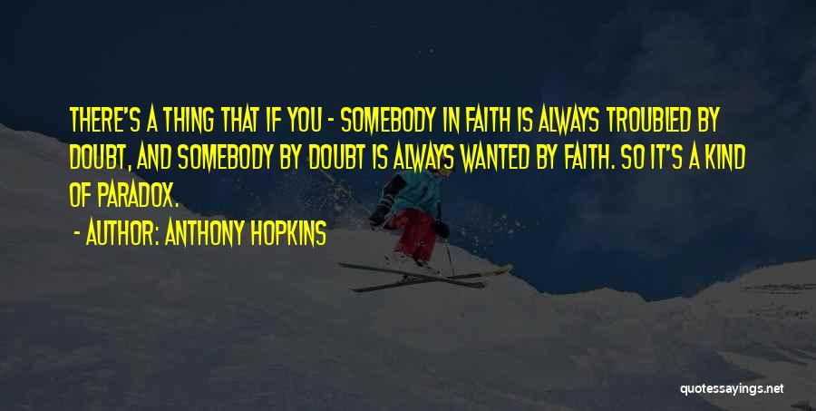If You Doubt Quotes By Anthony Hopkins