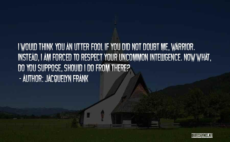 If You Doubt Quotes By Jacquelyn Frank
