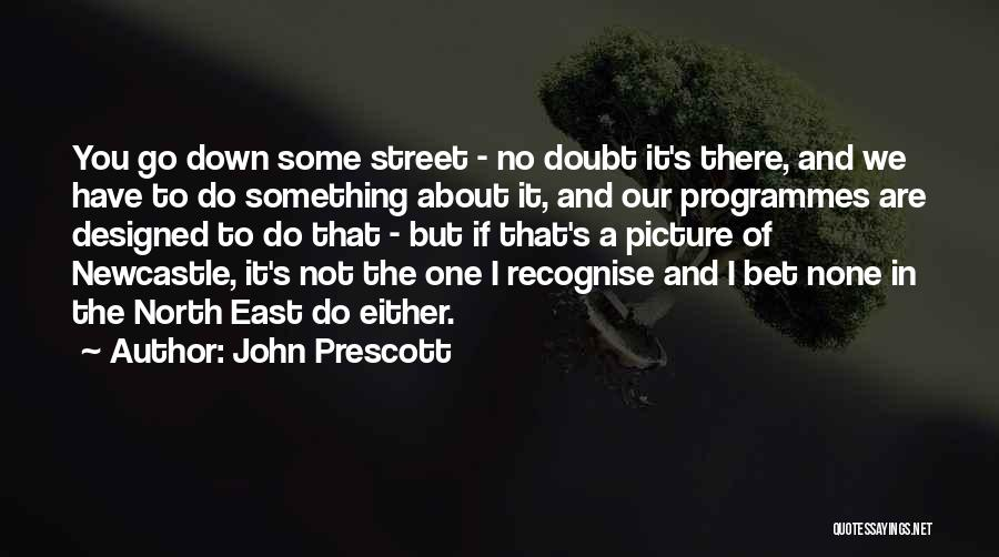 If You Doubt Quotes By John Prescott