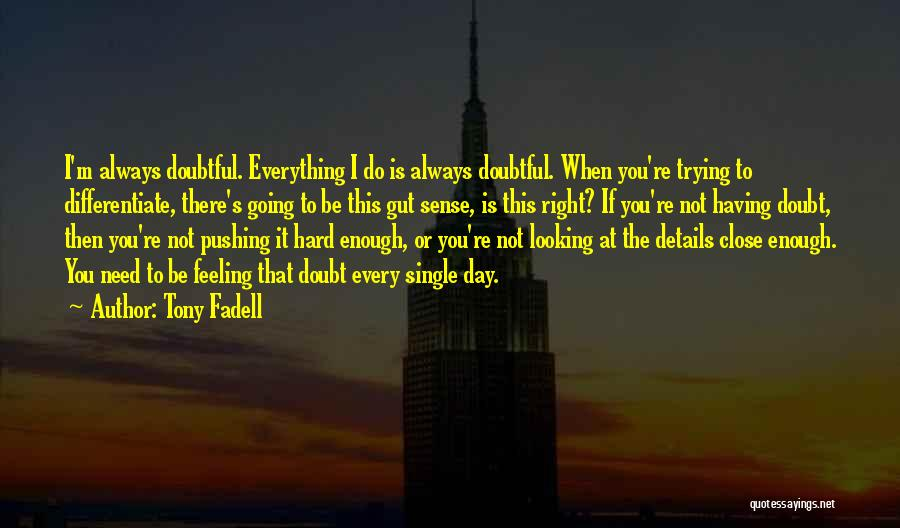 If You Doubt Quotes By Tony Fadell