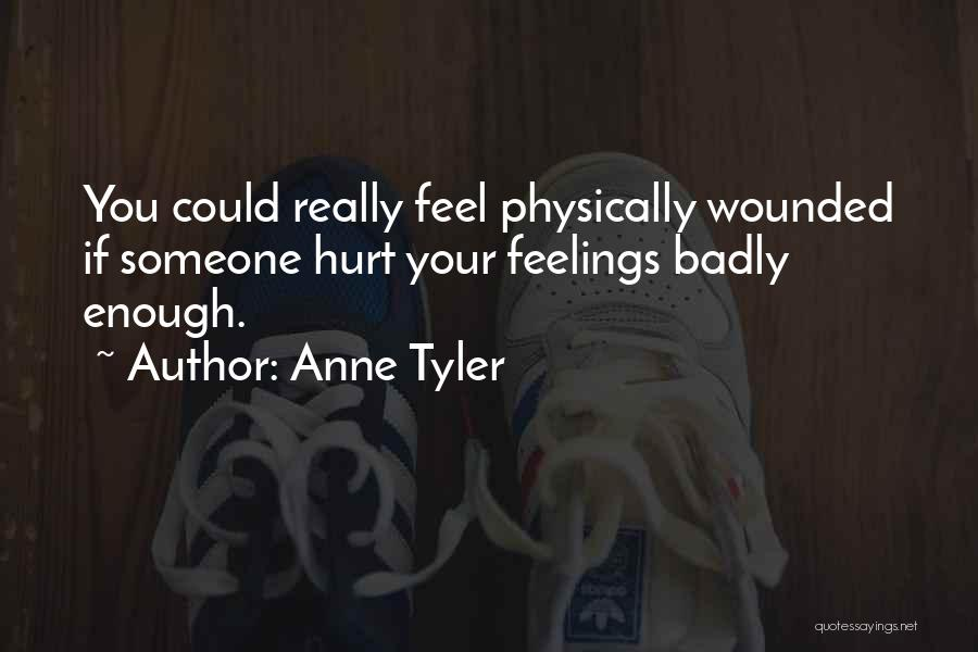 If You Feel Hurt Quotes By Anne Tyler