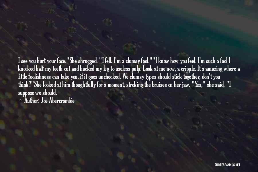 If You Feel Hurt Quotes By Joe Abercrombie