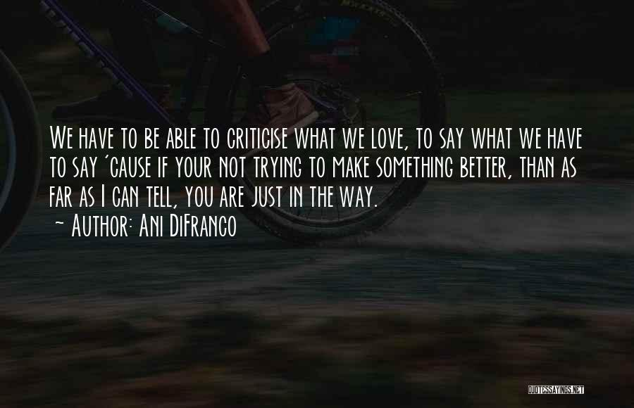 If You Have Something To Say Quotes By Ani DiFranco