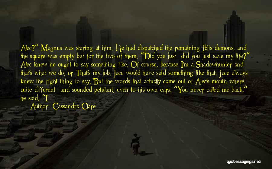 If You Have Something To Say Quotes By Cassandra Clare