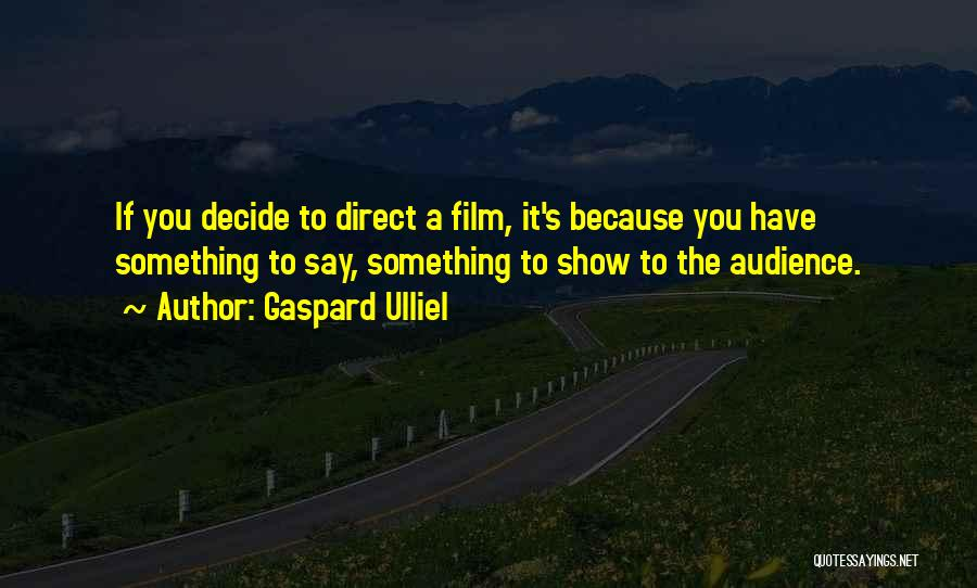 If You Have Something To Say Quotes By Gaspard Ulliel