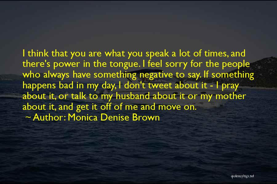 If You Have Something To Say Quotes By Monica Denise Brown