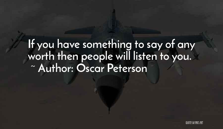 If You Have Something To Say Quotes By Oscar Peterson