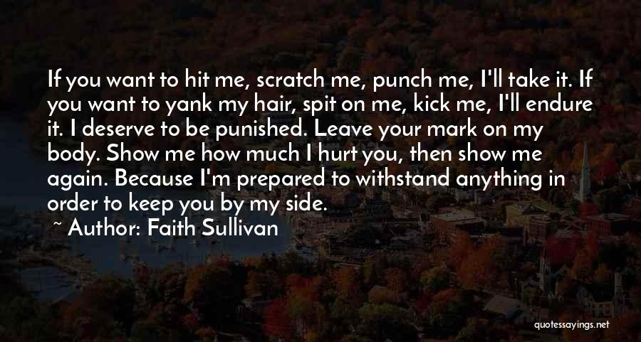 If You Hurt Me Again Quotes By Faith Sullivan