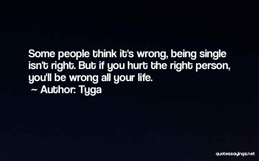 If You Hurt The Right Person Quotes By Tyga