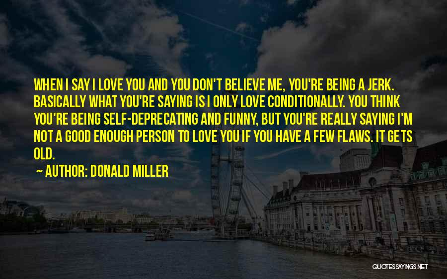 If You Love Me Funny Quotes By Donald Miller