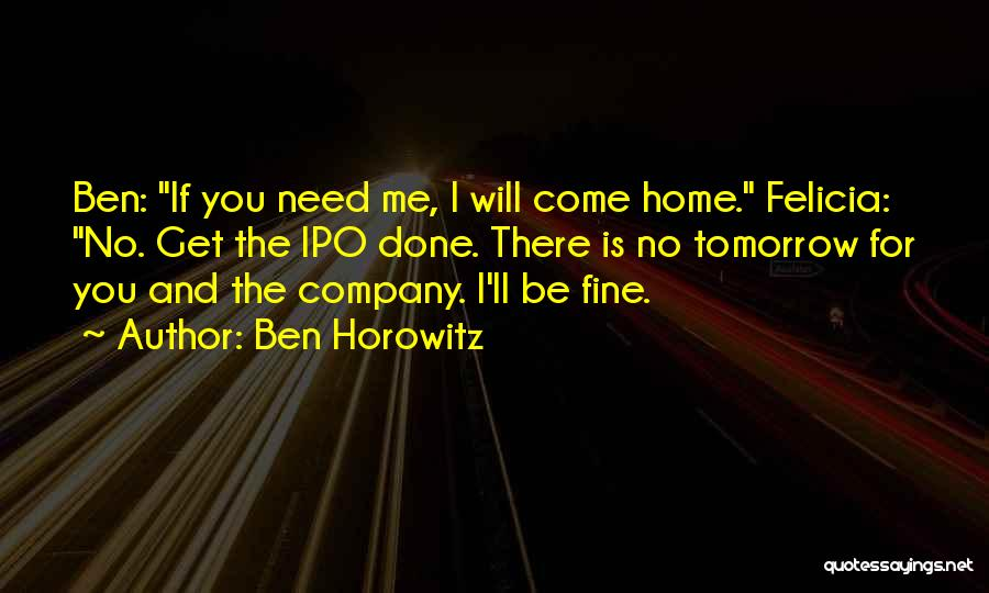 If You Need Me I Will Be There Quotes By Ben Horowitz