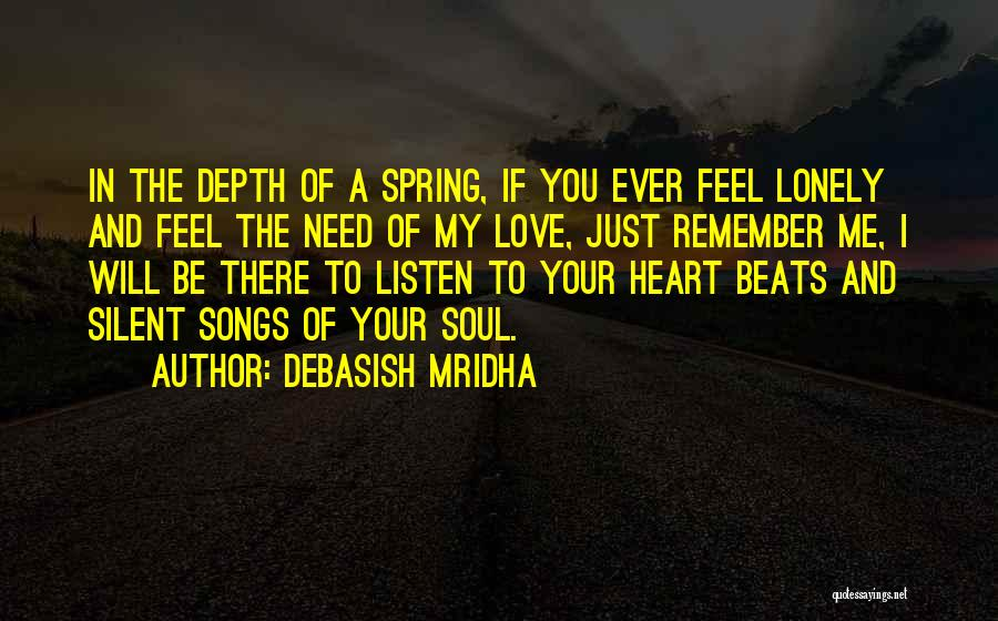 If You Need Me I Will Be There Quotes By Debasish Mridha