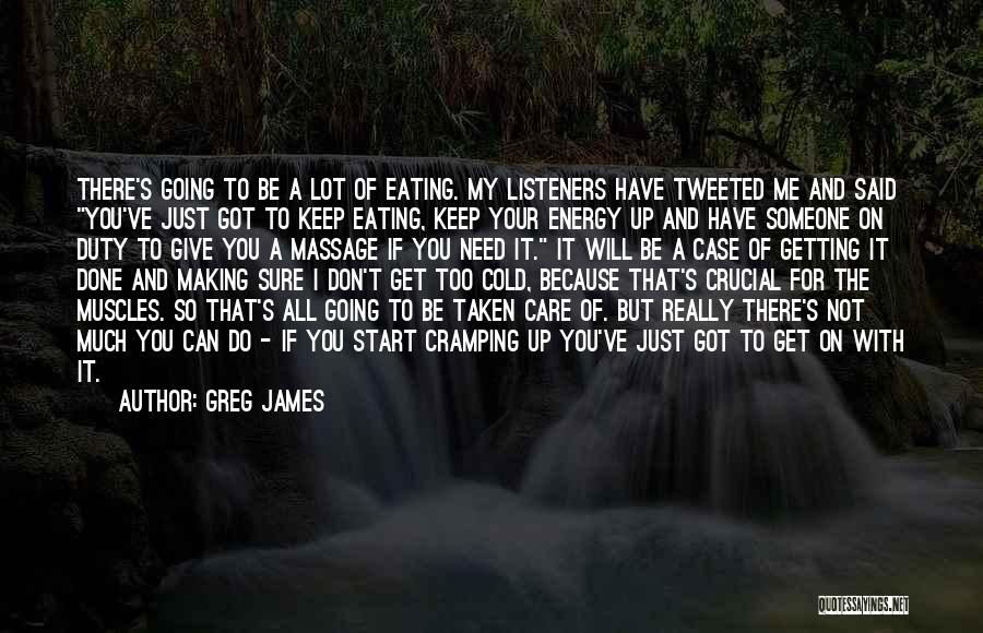 If You Need Me I Will Be There Quotes By Greg James