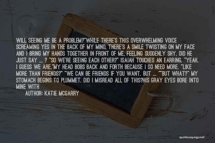 If You Need Me I Will Be There Quotes By Katie McGarry