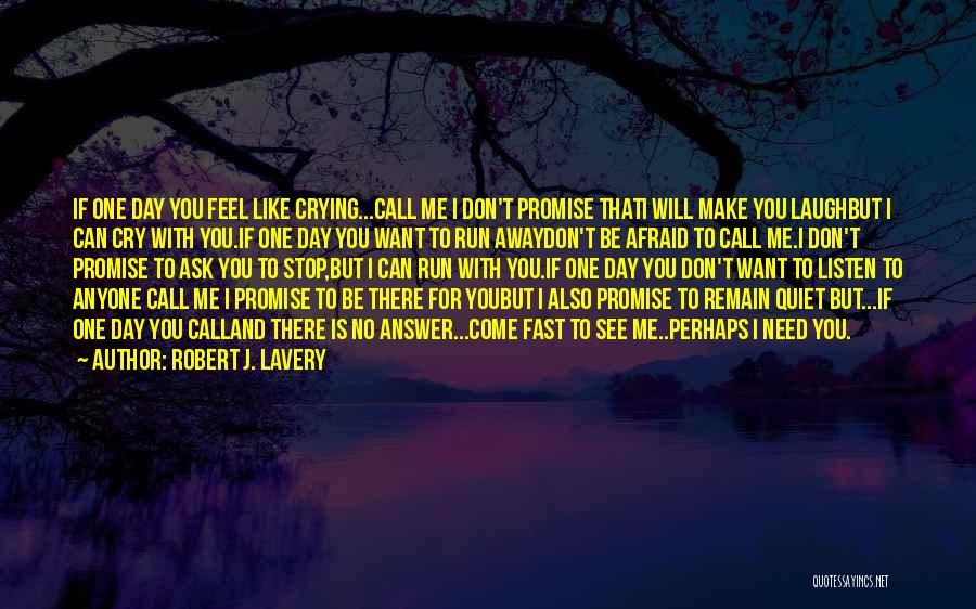 If You Need Me I Will Be There Quotes By Robert J. Lavery
