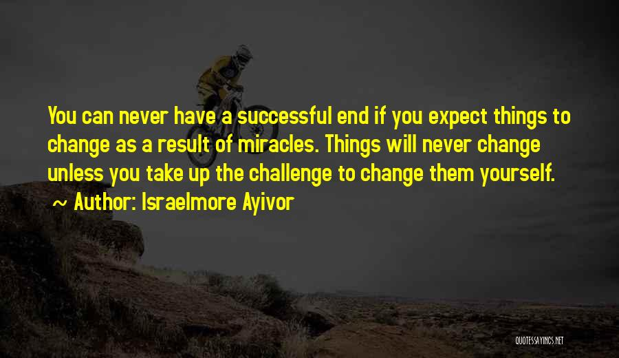 If You Never Change Quotes By Israelmore Ayivor