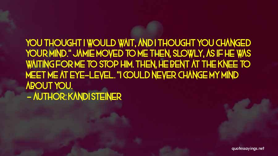 If You Never Change Quotes By Kandi Steiner