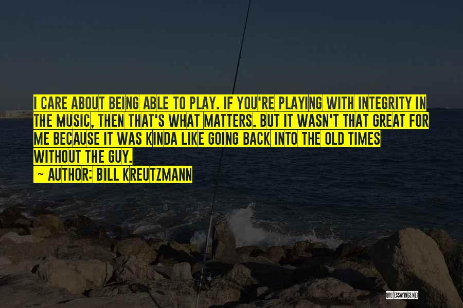 If You Play Me Quotes By Bill Kreutzmann