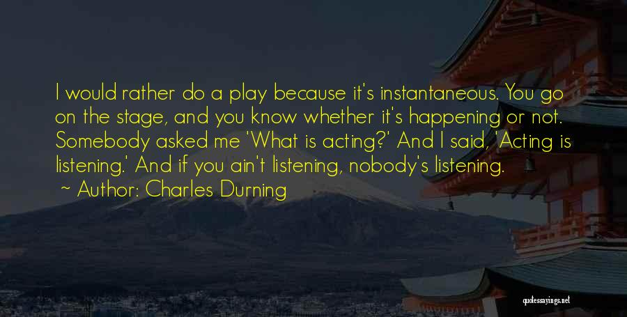 If You Play Me Quotes By Charles Durning