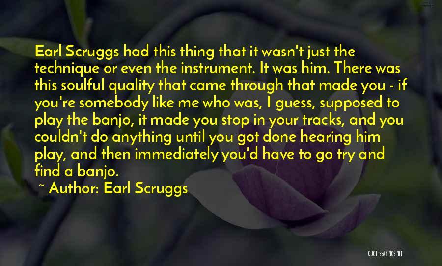 If You Play Me Quotes By Earl Scruggs