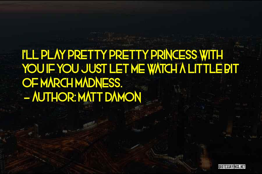 If You Play Me Quotes By Matt Damon