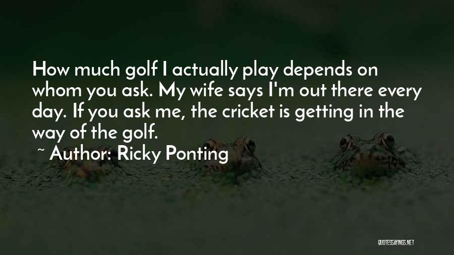If You Play Me Quotes By Ricky Ponting