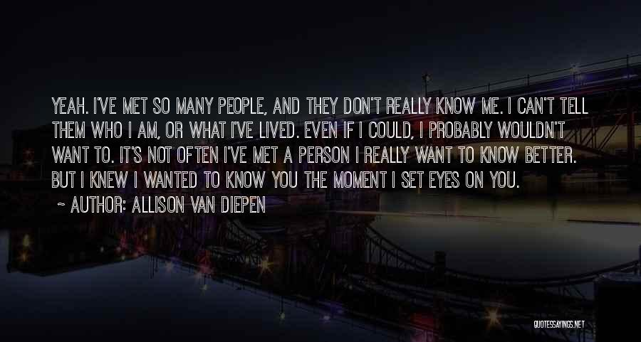 If You Really Knew Me Quotes By Allison Van Diepen