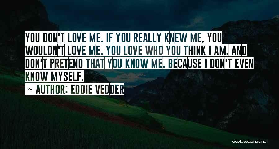 If You Really Knew Me Quotes By Eddie Vedder