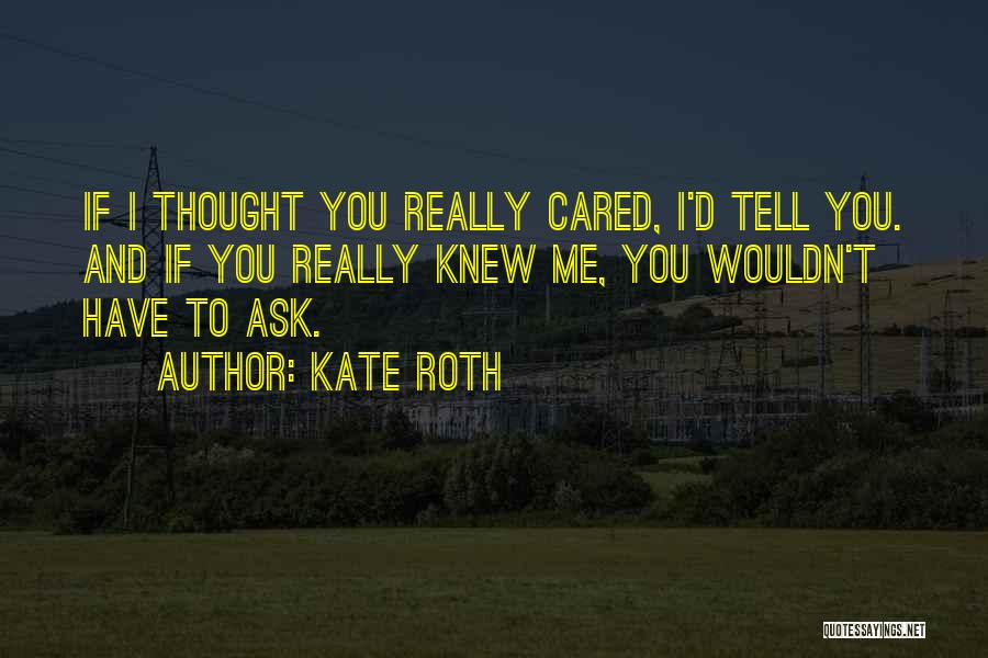 If You Really Knew Me Quotes By Kate Roth