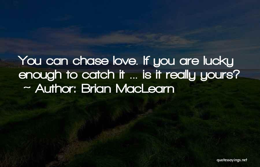 If You Really Love Quotes By Brian MacLearn