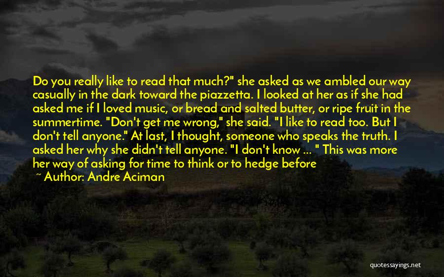 If You Think Too Much Quotes By Andre Aciman