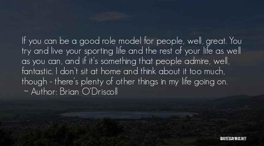 If You Think Too Much Quotes By Brian O'Driscoll