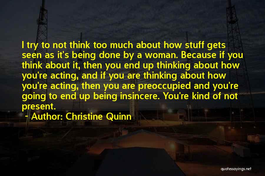 If You Think Too Much Quotes By Christine Quinn