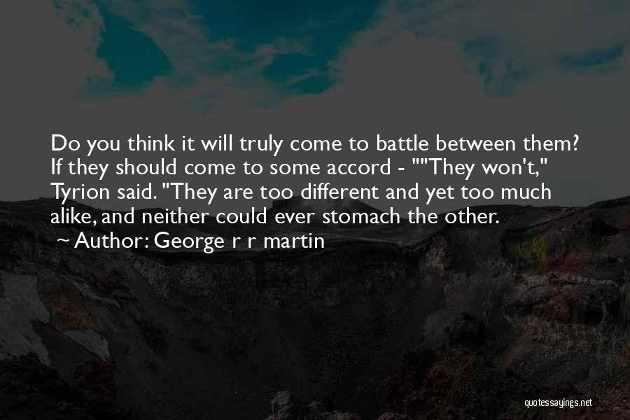 If You Think Too Much Quotes By George R R Martin