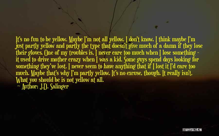 If You Think Too Much Quotes By J.D. Salinger