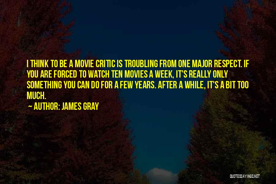If You Think Too Much Quotes By James Gray