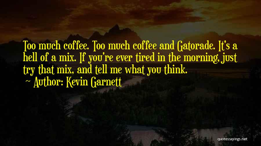 If You Think Too Much Quotes By Kevin Garnett