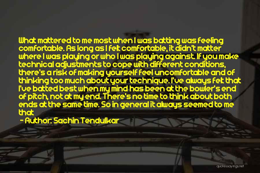 If You Think Too Much Quotes By Sachin Tendulkar
