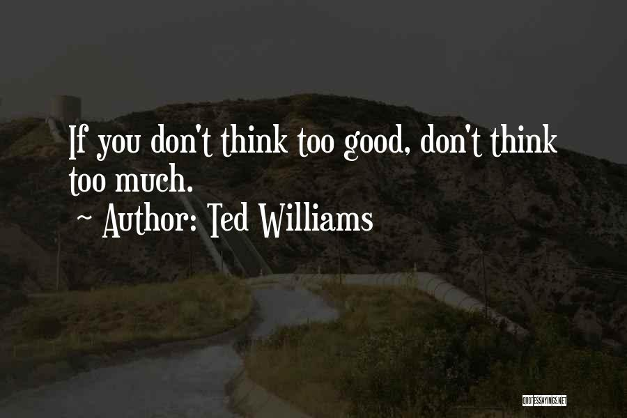If You Think Too Much Quotes By Ted Williams