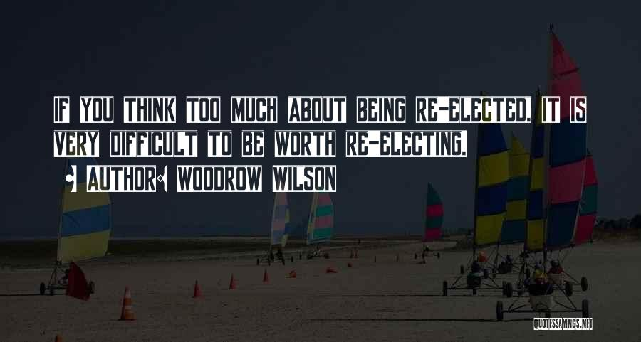 If You Think Too Much Quotes By Woodrow Wilson