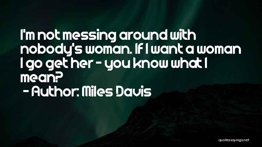 If You Want Her Go Get Her Quotes By Miles Davis