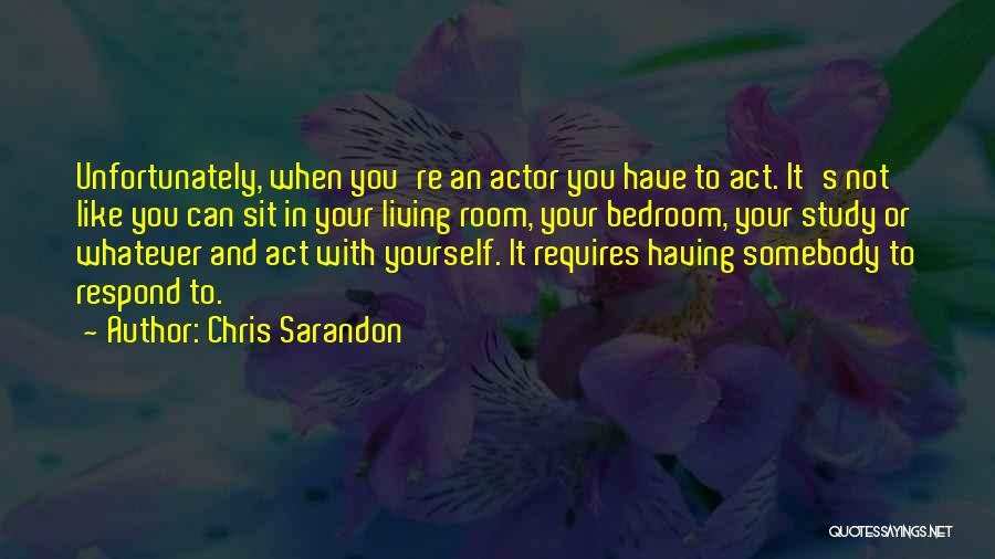If You Want Me Act Like It Quotes By Chris Sarandon