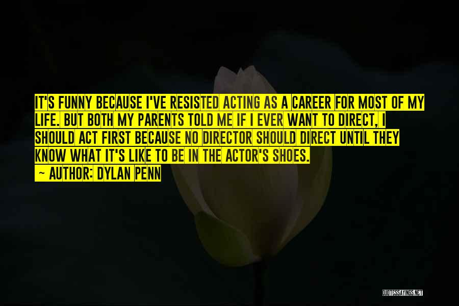 If You Want Me Act Like It Quotes By Dylan Penn
