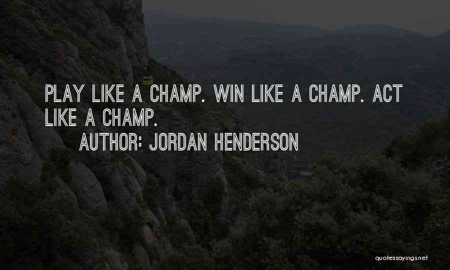 If You Want Me Act Like It Quotes By Jordan Henderson