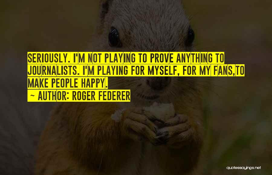 If You Want Me Prove It Quotes By Roger Federer