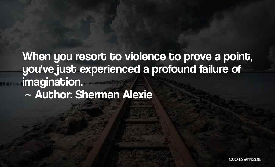 If You Want Me Prove It Quotes By Sherman Alexie