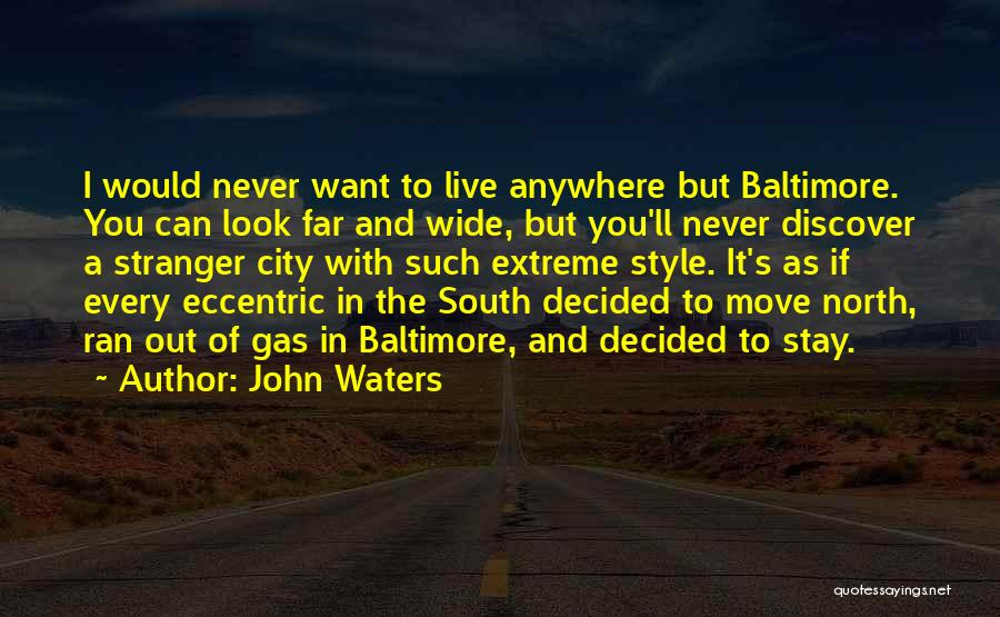 If You Want To Stay Quotes By John Waters